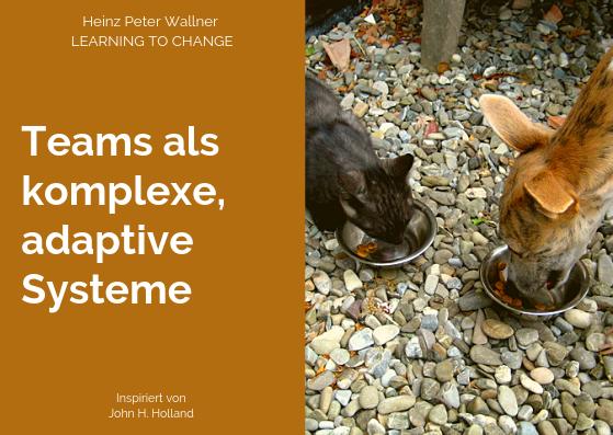 """Das Bild ist in zwei Hälften geteilt. Die rechte Bildhälfte zeigt ein Foto zweier Tiere. Eine kleine Katze und ein junger Hund, ein Whippet, fressen aus kleinen Metallschüsseln. Die linke Bildhälfte zeigt eine hellbraune Fläche mit dem weißen Text: """"Teams als komplexe, adaptive Systeme"""". Zusätzlich der Name des Autors Dr. Heinz Peter Wallner und der Slogan: Learning to change."""